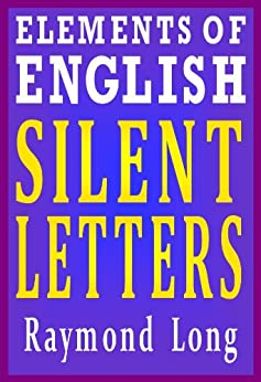 Elements of English: Silent Letters (English Edition) di [Long, Raymond]