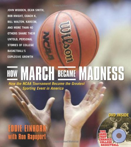 How March Became Madness: How the NCAA Tournament Became the Greatest Sporting Event in America por Eddie Einhorn