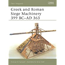 Greek and Roman Siege Machinery 399 BC-AD 363 (New Vanguard, Band 78)