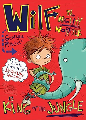 Wilf the Mighty Worrier is King of the Jungle: Book 3 by Georgia Pritchett (2016-04-07)