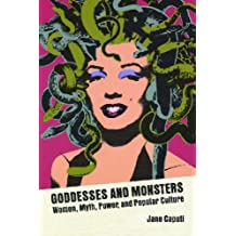 Goddesses and Monsters: Women, Myth, Power, and Popular Culture (Ray and Pat Browne Books (Paperback))