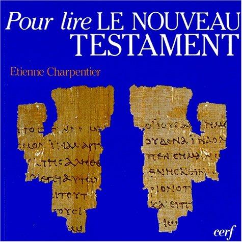 POUR LIRE LE NOUVEAU TESTAMENT. 13ème édition par Etienne Charpentier