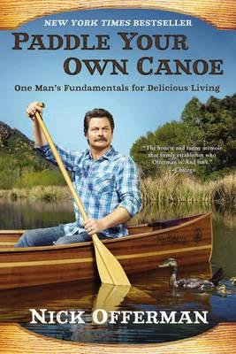 [( Paddle Your Own Canoe: One Man's Fundamentals for Delicious Living - Street Smart By Offerman, Nick ( Author ) Paperback Sep - 2014)] Paperback