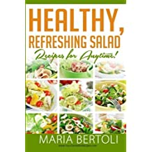 Healthy Refreshing Salad Recipes for Anytime (Food Recipe Series) (Volume 3) by Maria Bertoli (2014-07-16)