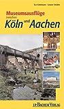 Museumsausflüge zwischen Köln und Aachen - Eva Kistemann, Leonore Schäfer