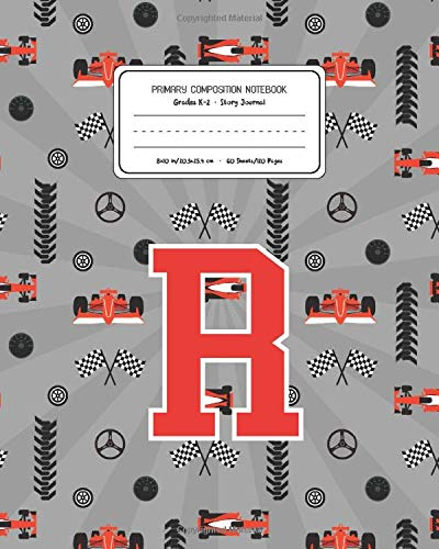 Primary Composition Notebook Grades K-2 Story Journal R: Racing Cars Pattern Primary Composition Book Letter R Personalized Lined Draw and Write ... Exercise Book for Kids Back to School Pre