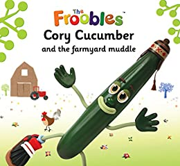Cory Cucumber and the farmyard muddle (The Froobles) by [Davies, Ella]