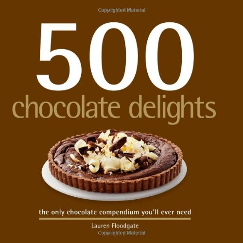 500 Chocolate Delights: The Only Chocolate Compendium You'll Ever Need (500 Cooking (Sellers))