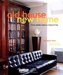 Old House New Home: Stylish Modern Living in a Period Setting by Ros Byam Shaw (2005-04-02)