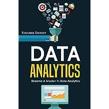 Data Analytics: Become A Master In Data Analytics (Big Data Analytics, Statistics, Data Science, Predictive Analytics, Analyzing Data, ) (English Edition)