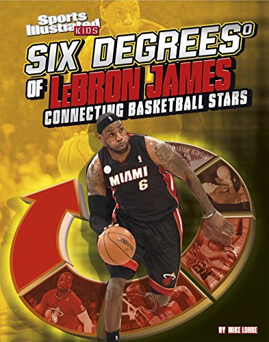 Six Degrees of LeBron James: Connecting Basketball Stars (Six Degrees of Sports) by Mike Lohre (2015-01-01)