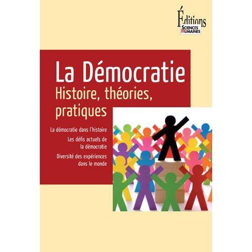 La Démocratie. Histoire, théories, pratiques