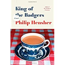 King of the Badgers: A Novel by Philip Hensher (2011-09-13)