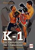 K-1  -  Der Kampfsport der Champions: Training - Technik - Wettkampf