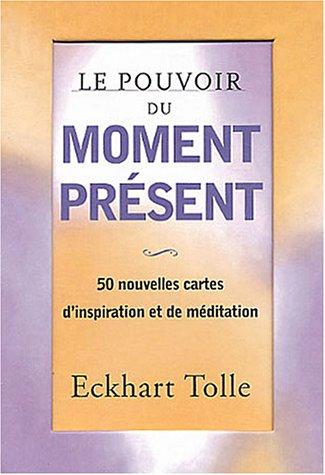Le pouvoir du moment présent : 50 nouvelles cartes d'inspiration et de méditation