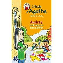 L'ecole d'Agathe/Les mercredis d'Agathe/C'est moi Agathe !: Audrey veut toujou
