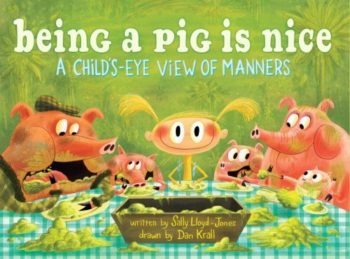 Being a Pig Is Nice: A Child's-Eye View of Manners by Sally Lloyd-Jones (2009-05-12)