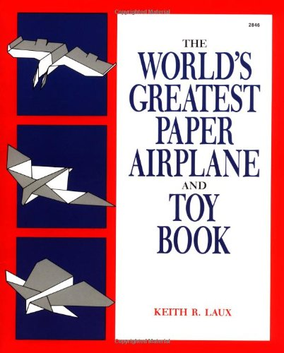 The World's Greatest Paper Airplane and Toy Book por Keith Laux