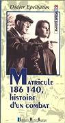 Matricule 186 140, histoire d'un combat par Epelbaum