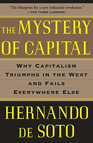 The Mystery of Capital: Why Capitalism Triumphs in the West and Fails Everywhere Else (English Edition)