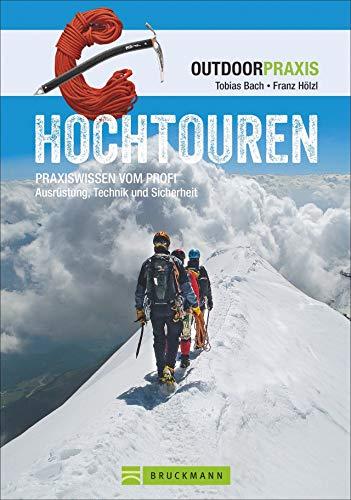 Hochtouren: Alles zu Technik, Taktik, Ausrüstung und Training für Hochtouren und Eisklettern mit Expertentipps zum Bergsteigen von der viermaligen Weltmeisterin Ines Papert (Outdoor Praxis) -