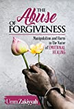 The Abuse of Forgiveness: Manipulation and Harm in the Name of Emotional Healing