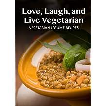 Vegetarian Legume Recipes (Love, Laugh, and Live Vegetarian Book 2) (English Edition)