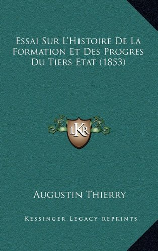 Essai Sur L'Histoire de La Formation Et Des Progres Du Tiers Etat (1853)