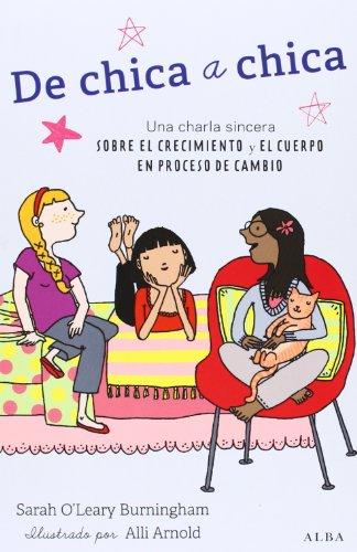 De Chica A Chica. Una Charla Sincera Sobre El Crecimiento Y El Cuerpo En Proceso De Cambio (Psicología/Padres)
