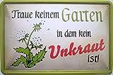 Blechschild Schild - Traue keinem Garten in dem kein Unkraut ist Kleingarten Haus Gärtner Blumen
