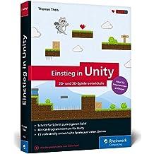 Einstieg in Unity: 2D- und 3D-Spiele entwickeln. Ideal für Programmieranfänger ohne Vorwissen. (Ausgabe 2018)
