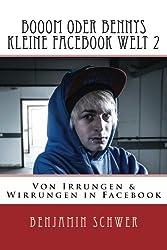 Booom oder Bennys kleine Facebook Welt 2: Von Irrungen und Wirrungen in Facebook Band 2
