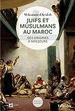 Juifs et musulmans au Maroc - Des origines à nos jours