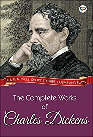 The Complete Works of Charles Dickens (Illustrated Edition): All 15 novels, short stories, poems and plays (GP Complete Work