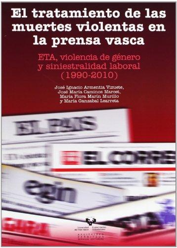El tratamiento de las muertes violentas en la prensa vasca. ETA, violencia de género y siniestralidad laboral (1990-2010) por José Ignacio Armentia Vizuete