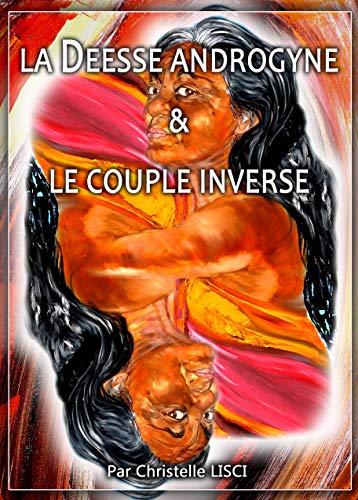LA DEESSE ANDROGYNE et LE COUPLE INVERSE par CHRISTELLE LISCI