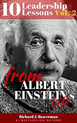 Albert Einstein: 10 Leadership Lessons from Albert Einstein: Improve your Charisma, Inspire Yourself and Motivate People with 10 Principles of One of the ... & Charisma Book 2) (English Edition)