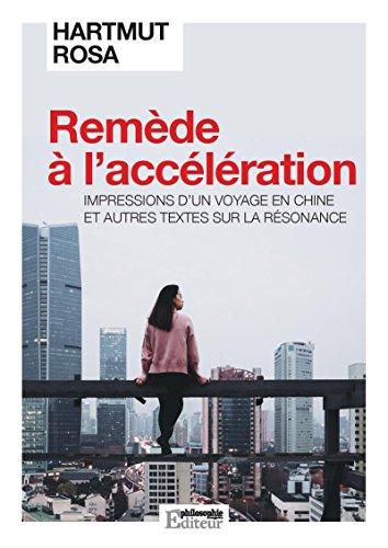 Remède à l'accélération: Impressions d'un voyage en Chine et autres textes sur la résonance