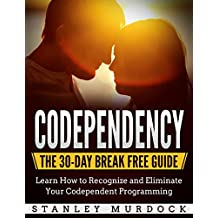 Codependency: The 30-Day Break Free Guide: Learn How to Recognize and Eliminate Your Codependent Programming (English Edition)