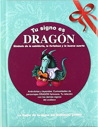 Portada del libro Tu signo es Dragón: Lo mejor de tu signo del zodíaco chino (Tu zodíaco chino) de Afers de Comunicació Visual (2010) Tapa blanda