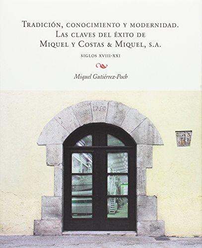 Tradición, conocimiento y modernidad : las claves del éxito de Miquel y Costas & Miquel, S.A por Miquel Gutiérrez Poch