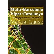 Multi-Barcellona, hiper-Catalogna. Sistole e diastole per una nuova geo urbanistica