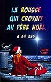 La rousse qui croyait au père Noël a 39 ans: un roman drôle et optimiste sur la crise de la quarantaine !