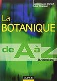 La botanique de A à Z : 1662 définitions / Abderrazak Marouf,... Joël Reynaud,...   Marouf, Abderrazak. Auteur