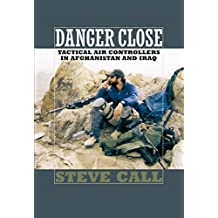 Danger Close: Tactical Air Controllers in Afghanistan and Iraq (Texas A&m University Military History, Band 113)