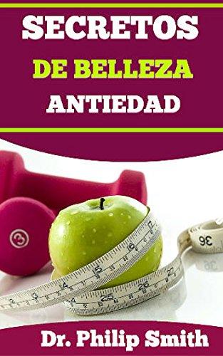 SECRETOS DE BELLEZA ANTIEDAD: El Envejecimiento Al  Ritmo De Caracol por Dr. Philip Smith