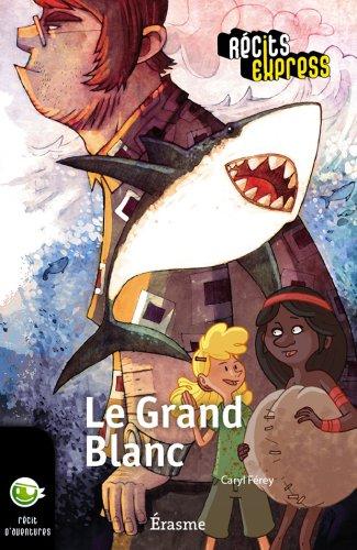 Le Grand Blanc: une histoire pour les enfants de 10 à 13 ans (Récits Express t. 7)