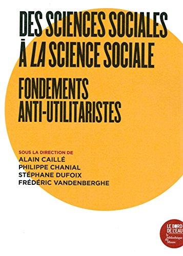 Des sciences sociales à la science sociale : Fondements anti-utilitaristes