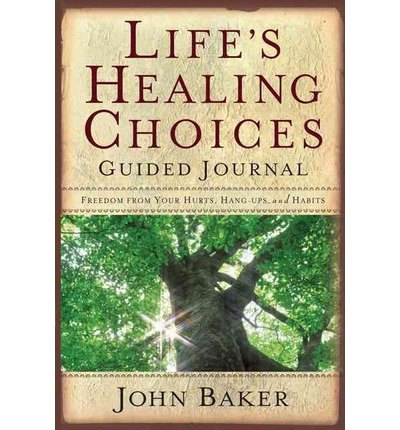 lifes-healing-choices-guided-journal-freedom-from-your-hurts-hang-ups-and-habits-by-baker-john-autho