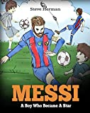 Messi: A Boy Who Became A Star. Inspiring children book about Lionel Messi - one of the best soccer players in history. (Soccer Book For Kids)